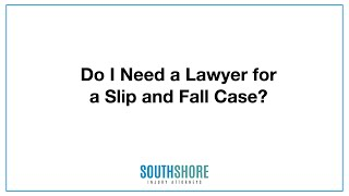 Do I Need Lawyer For A Slip and Fall Case