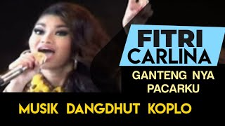 Gambar cover Fitri Carlina - Gantengnya Pacarku Koplo Version NAGASWARA TV Official  #music #dangdutkoplo