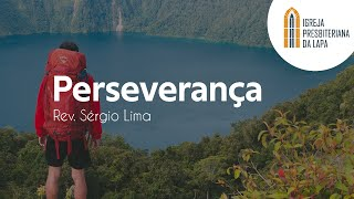 Perseverança - Rev. Sérgio Lima