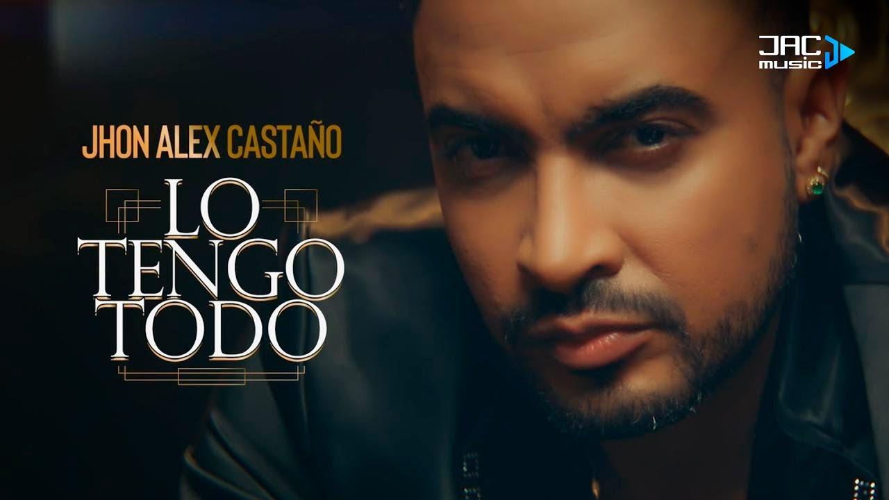 Jhon Alex Castaño - Lo Tengo Todo (Video Oficial)