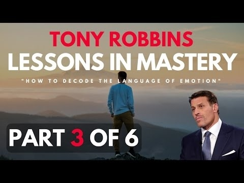 Tony Robbins - Lessons In Mastery - How To Decode The Language Of Emotion (Part 3 of 6)