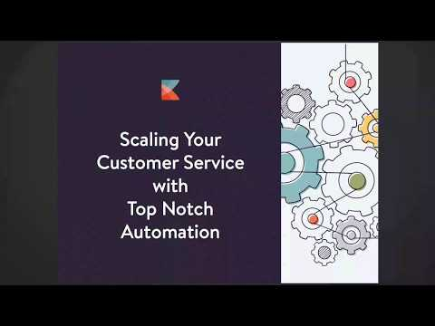 Kayako's Scaling Your Customer Service with Top Notch Automation