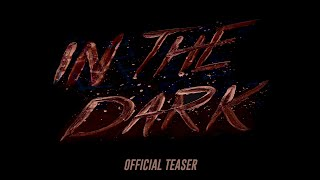IN THE DARK (Official Trailer)