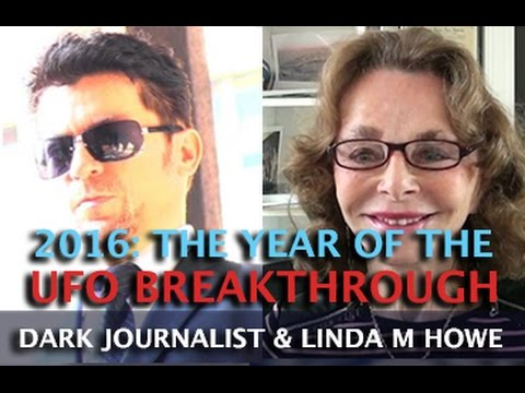 LINDA MOULTON HOWE - UFO BREAKTHROUGH IN THE YEAR 2016! DARK JOURNALIST