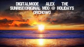 DigitalMode & Alex - The Sunrise (Original Mix) RIP @ Holidays Orchowo