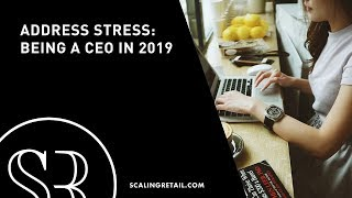 Address Stress: Being a CEO in 2019