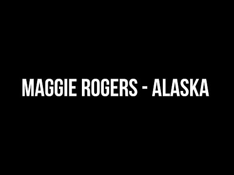 Maggie Rogers - Alaska [LYRICS]