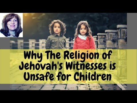Why the Religion of Jehovah's Witnesses is Unsafe for Children