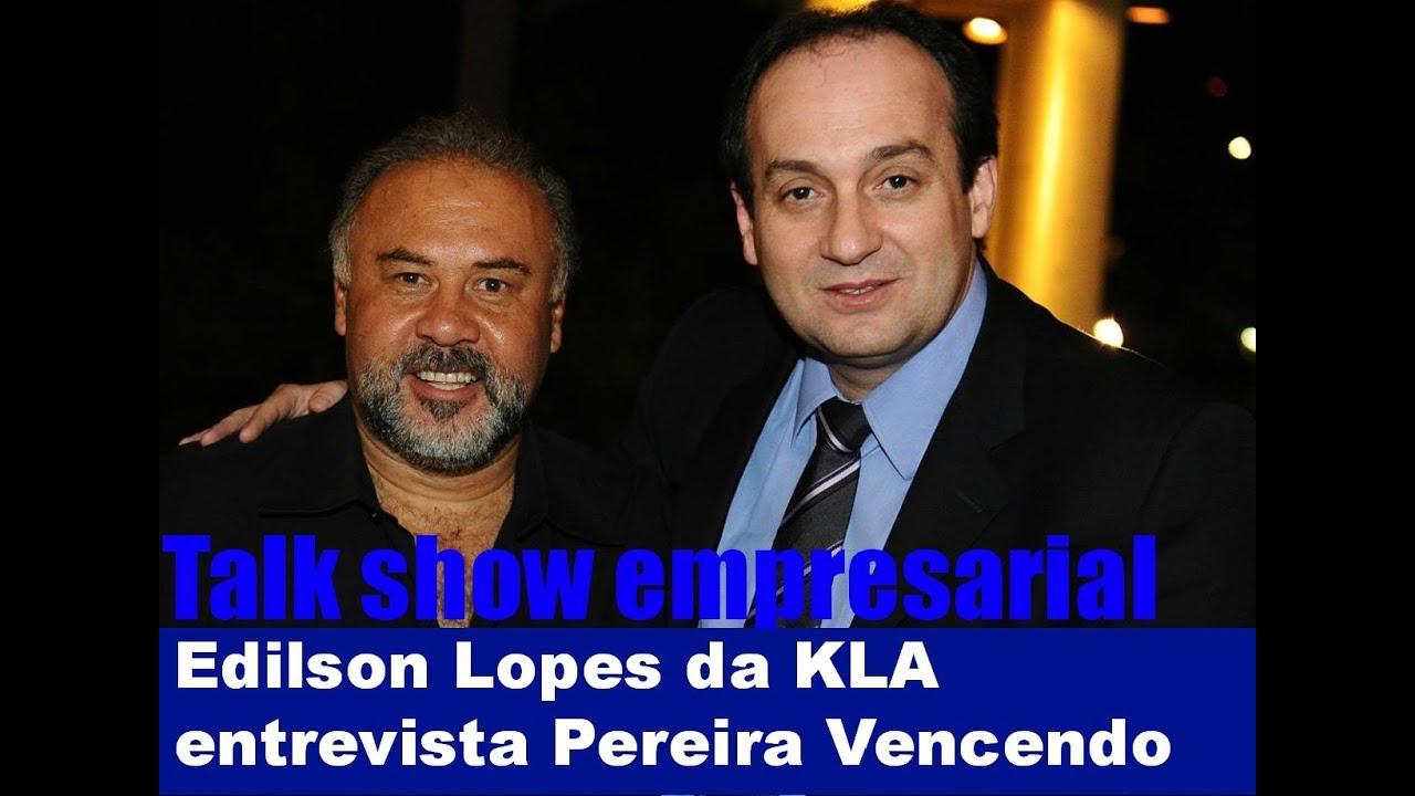 Talk Show Empresarial Edilson Lopes Da Kla Entrevista O Pereira Vencendo