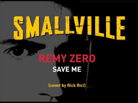 REMY ZERO - Save Me (SMALLVILLE theme) (cover by Rick Rici)