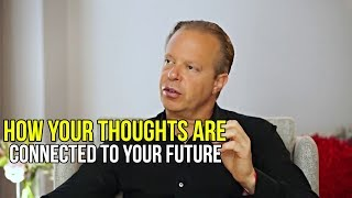 How Your Thoughts Are Connected To Your Future | Dr. Joe Dispenza