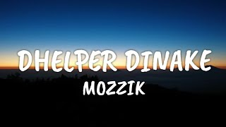 MOZZIK - Dhelper Dinake (lyrics)