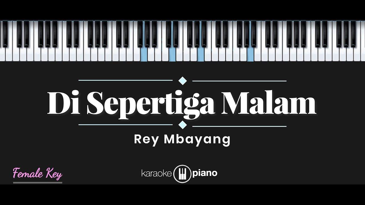 Di Sepertiga Malam - Rey Mbayang (KARAOKE PIANO - FEMALE KEY)