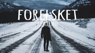 Forelsket // A Chill Mix