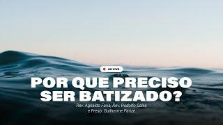 POR QUE PRECISO SER BATIZADO? | LIVE