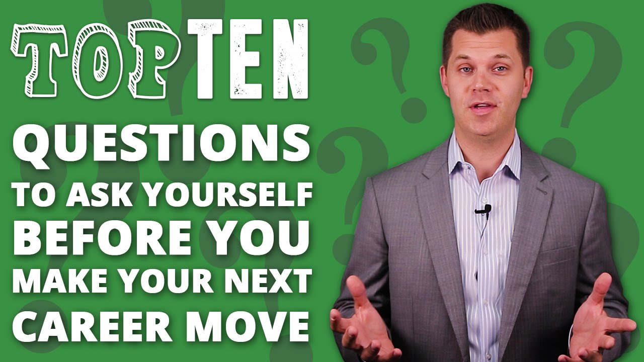 top ten questions to ask yourself before you make your next career top ten questions to ask yourself before you make your next career move