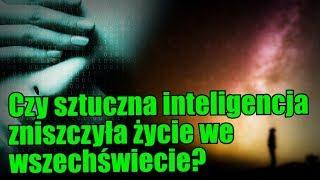 Czy sztuczna inteligencja zniszczyła pozaziemskie cywilizacje? A co z nami?
