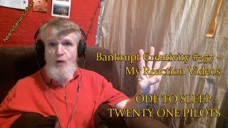 ODE TO SLEEP - TWENTY ONE PILOTS : Bankrupt Creativity #357 - My Reaction Videos