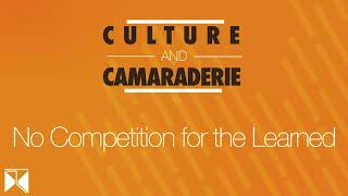 Culture & Camaraderie Episode 3 -- No Competition for the Learned