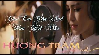 Hương Tràm | Cho Em Gần Anh Thêm Chút Nữa (OST) | Official MV