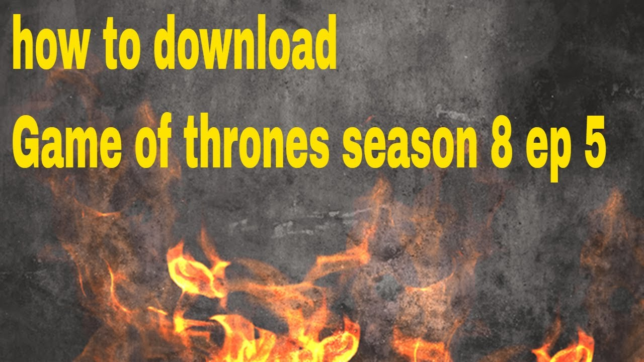 Download how to download game of thrones season 8 episode 5 free