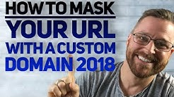 How To Mask Your URL With Custom Domain (2018).