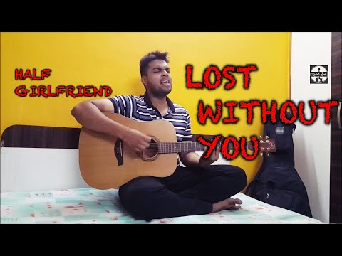Lost Without You | Half Girlfriend | Rahul Iyer Cover