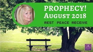 Prophecy August 2018 - Rest and Peace to Receive Your Promises