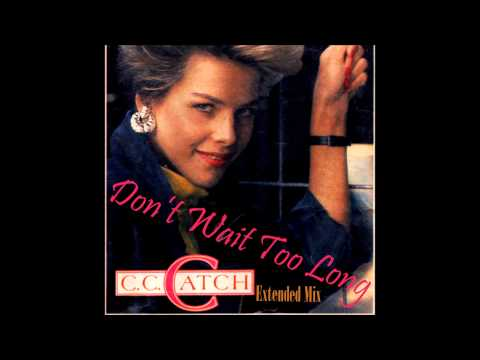 C C Catch - Don't Wait Too Long Extended Mix