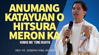 HUWAG MONG IKAHIYA KUNG ANONG MERON KA NGAYON   HOMILY   FR. FIDEL ROURA