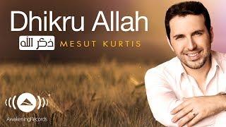 Mesut Kurtis - Dhikru Allah | مسعود كرتس - ذكر الله | Official Audio