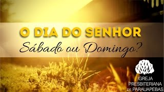 O Dia do Senhor: Sábado ou Domingo