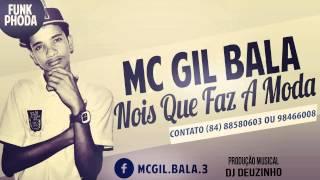 MC GIL BALA - NOIS QUE FAZ A MODA - 2014 [[PROD. DJ DEUZINHO RN ]]