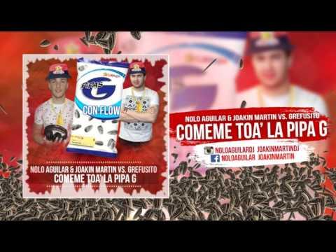 Nolo Aguilar & Joakin Martin vs Grefusito - Cómeme Toa' La Pipa G