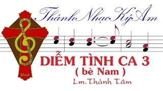 Diễm Tình Ca 3 (bè Nam) Lm. Thành Tâm | Diem Tinh Ca 3 be Nam | Lm Thanh Tam