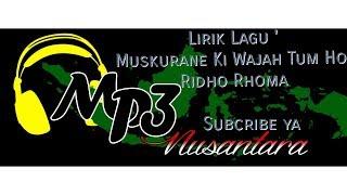 Lirik Lagu ''Muskurane Ki Wajah Tum Ho''Ridho Rhoma