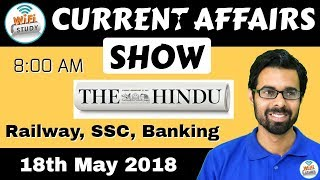 8:00 AM - CURRENT AFFAIRS SHOW 18th May | RRB ALP/Group D, SBI Clerk, IBPS, SSC, KVS, UP Police