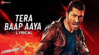 Tera Baap Aaya - Lyrical | Commando 3| Vidyut Jammwal, Adah Sharma, Angira Dhar, Gulshan D| Farhad B