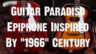 """Guitar Paradiso - Epiphone Inspired By """"1966"""" Century"""
