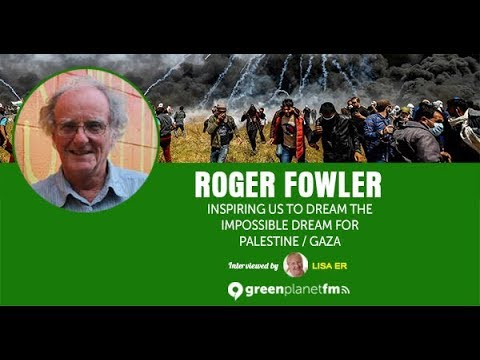 Roger Fowler: Inspiring us to Dream the Impossible Dream for Palestine / Gaza