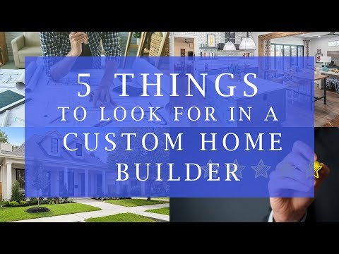 5 Things you MUST look for in a Custom Home Builder in 2020 | How to build a home