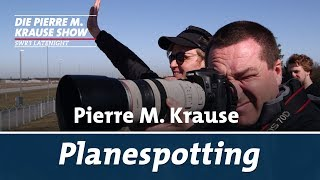 Pierre M. Krause macht Planespotting
