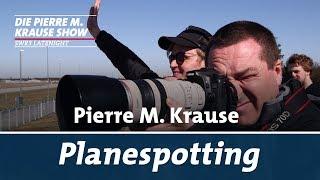 Pierre M. Krause macht Planespotting