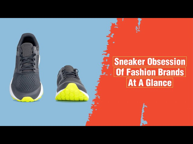 Sneaker Obsession Of Fashion Brands At A Glance