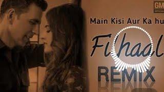 Filhall Dj Remix || Main Kisi Aur Ka Hu Filhal Ki Tera Ho Jau || M Kisi Or Ka Hu Filhal