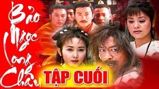 Bảo Ngọc Long Châu - Tập Cuối | Phim Kiếm Hiệp Trung Quốc Hay Mới Nhất 2018 - Phim Bộ Thuyết Minh