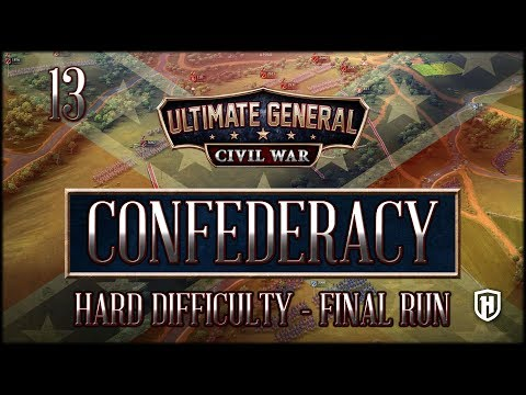 WE NEED THAT DEPOT | Final Confederate Run #13 - Ultimate General: Civil War prproj