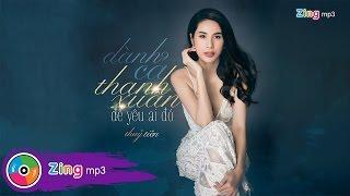Dành Cả Thanh Xuân Để Yêu Ai Đó - Thủy Tiên (Single)
