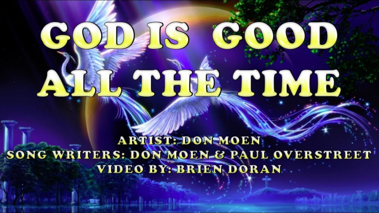 God Is Good All The Time Don Moen With Lyrics Youtube