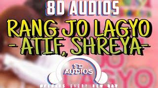 RANG JO LAGYO - ATIF , SHREYA || BY 8D AUDIOS || RAMAIYA VASTAVAIYA
